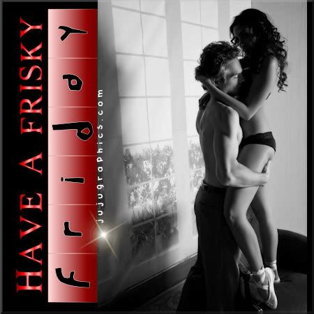 Have a frisky Friday - Graphics, quotes, comments, images